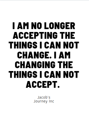 I AM NO LONGER ACCEPTING THE THINGS I CAN NOT CHANGE